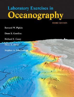 Laboratory Exercises in Oceanography By Pipkin, Bernard W./ Gorsline, Donn S./ Casey, Richard E./ Dunn, Dean A./ Schellenberg, Stephen A.